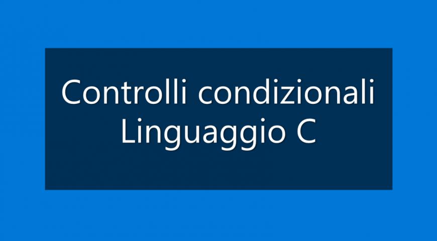 [Videotutorial] Controlli condizionali Linguaggio C (if-elseif-else)